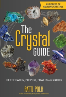The Crystal Guide : Identification, Purpose, Powers and Values, Paperback / softback Book