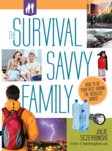 Survival Savvy Family : How to Be Your Best During The Absolute Worst, Paperback / softback Book