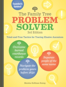 The Family Tree Problem Solver : Tried-and-True Tactics for Tracing Elusive Ancestors, Paperback / softback Book
