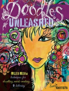 Doodles Unleashed : Mixed-Media Techniques for Doodling, Mark-Making & Lettering, Paperback Book