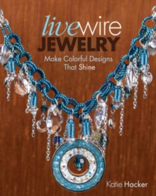 Live Wire Jewelry : Make Colorful Designs That Shine, Paperback / softback Book