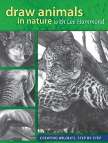 Draw Animals in Nature with Lee Hammond : Creating Wildlife, Step by Step, Paperback Book