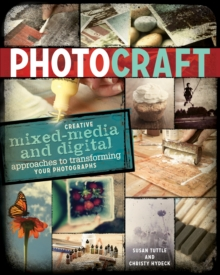 Photo Craft : Creative Mixed Media and Digital Approaches to Transforming Your Photographs, Paperback Book
