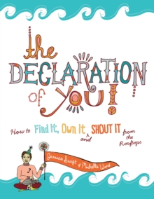 The Declaration of You! : How to Find It, Own It and Shout It From the Rooftops, Paperback / softback Book