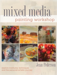 Mixed Media Painting Workshop : Explore Mediums, Techniques and the Personal Artistic Journey, Paperback / softback Book