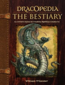 Dracopedia - The Bestiary : An Artist's Guide to Creating Mythical Creatures, Hardback Book