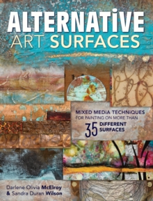 Alternative Art Surfaces : Mixed-Media Techniques for Painting on More Than 35 Different Surfaces, Paperback Book