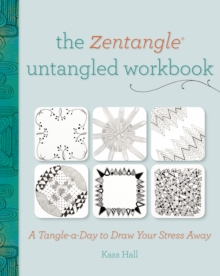 The Zentangle Untangled Workbook : A Tangle a Day to Draw Your Stress Away, Paperback / softback Book