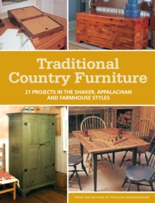 Traditional Country Furniture : 21 Projects in the Shaker, Appalachian and Farmhouse Styles, Paperback / softback Book
