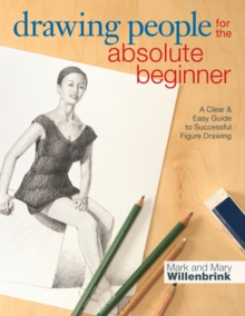 Drawing People for the Absolute Beginner : A Clear & Easy Guide to Successful Figure Drawing, Paperback Book