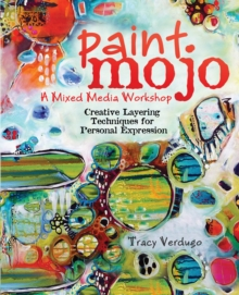 Paint Mojo - A Mixed-Media Workshop : Creative Layering Techniques for Personal Expression, Spiral bound Book
