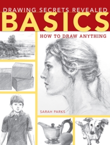 Drawing Secrets Revealed - Basics : How to Draw Anything, Paperback / softback Book