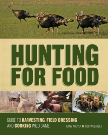 Hunting for Food : Guide to Harvesting, Field Dressing and Cooking Wild Game, Spiral bound Book