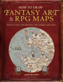 How to Draw Fantasy Art and RPG Maps : Step by Step Cartography for Gamers and Fans, Paperback / softback Book