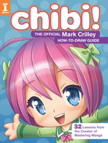 Chibi! The Official Mark Crilley How-to-Draw Guide : 32 Lessons from the Creator of Mastering Manga, Paperback / softback Book
