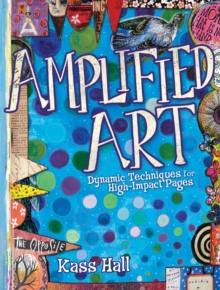 Amplified Art : Dynamic Techniques for High-Impact Pages, Paperback / softback Book