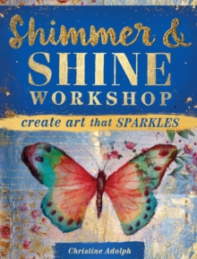 Shimmer & Shine Workshop : Create Art That Sparkles, Paperback / softback Book