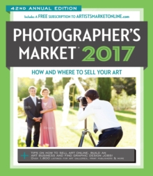2017 Photographer's Market : How and Where to Sell Your Photography Includes a FREE subscription to ArtistsMarketOnline.com 40th Annual Edition More Articles and Freelance Tips Than Ever Before! Over, Paperback / softback Book