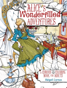 Alice's Wonderfilled Adventures : A Curious Coloring Book for Adults, Paperback Book