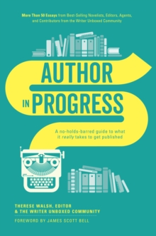 Author in Progress : A No-Holds-Barred Guide to What It Really Takes to Get Published, Paperback / softback Book