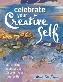 Celebrate Your Creative Self [new-in-paperback] : 25 Painting Exercises to Discover Your Inner Artist, Paperback / softback Book