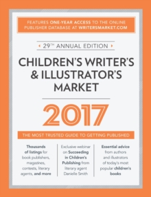 Children's Writer's & Illustrator's Market 2017 : The Most Trusted Guide to Getting Published, Paperback / softback Book