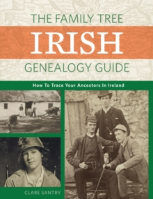 The Family Tree Irish Genealogy Guide : How to Trace Your Ancestors in Ireland, Paperback / softback Book