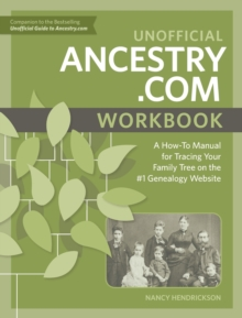 Unofficial Ancestry.com Workbook : A How-To Manual for Tracing Your Family Tree on the Number-One Genealogy Website, Paperback / softback Book