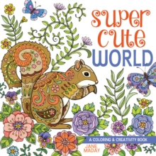 Super Cute World : A Coloring and Creativity Book, Paperback / softback Book