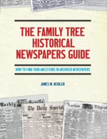 The Family Tree Historical Newspapers Guide, Paperback Book