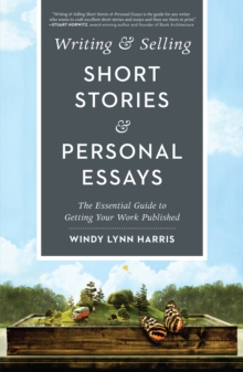 Writing & Selling Short Stories & Personal Essays : The Essential Guide to Getting Your Work Published, Paperback / softback Book