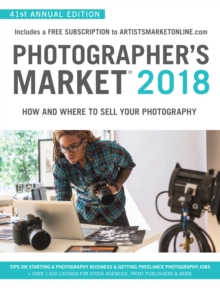 Photographer's Market 2018 : How and Where to Sell Your Photography; Includes a FREE subscription to ArtistsMarketOnline.com; 41st Annual Edition; Tips on Starting a photography business, Getting free, Paperback Book