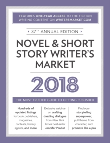 Novel & Short Story Writer's Market 2018 : The Most Trusted Guide to Getting Published, Paperback / softback Book