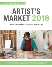 Artist's Market 2018 : How and Where to Sell Your Art; Includes a FREE subscription to ArtistsMarketOnline.com; 43rd Annual Edition; Tips on How to sell art online, Building a business, Finding art jo, Paperback Book