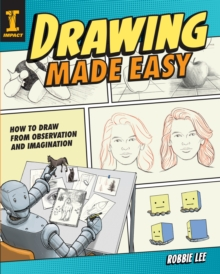 Drawing Made Easy : How to Draw from Observation and Imagination, Paperback / softback Book