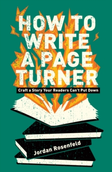 How To Write A Page-Turner : Craft a Story Your Readers Can't Put Down, Paperback / softback Book