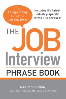 The Job Interview Phrase Book : The Things to Say to Get You the Job You Want, Paperback / softback Book