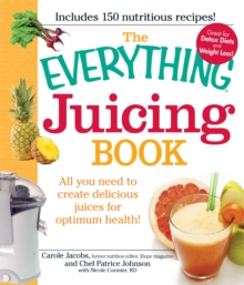 The Everything Juicing Book : All you need to create delicious juices for your optimum health, Paperback / softback Book