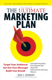 The Ultimate Marketing Plan : Target Your Audience! Get Out Your Message! Build Your Brand!, Paperback / softback Book