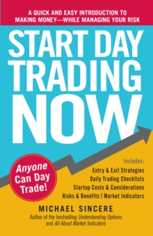 Start Day Trading Now : A Quick and Easy Introduction to Making Money While Managing Your Risk, Paperback / softback Book