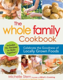 The Whole Family Cookbook : Celebrate the goodness of locally grown foods, EPUB eBook