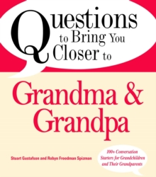 Questions to Bring You Closer to Grandma and Grandpa : 100+ Conversation Starters for Grandparents of Any Age, EPUB eBook