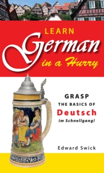 Learn German in a Hurry : Grasp the Basics of German Schnell!, EPUB eBook