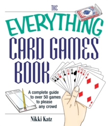 The Everything Card Games Book : A complete guide to over 50 games to please any crowd, EPUB eBook