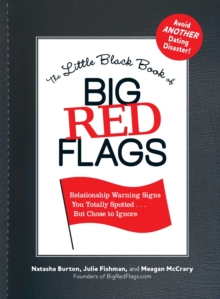 The Little Black Book of Big Red Flags : Relationship Warning Signs You Totally Spotted . . . But Chose to Ignore, EPUB eBook