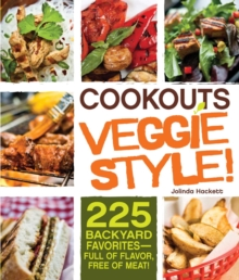 Cookouts Veggie Style! : 225 Backyard Favorites - Full of Flavor, Free of Meat, EPUB eBook
