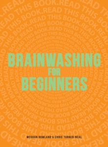 Brainwashing for Beginners : Read This Book. Read This Book. Read This Book., Paperback / softback Book