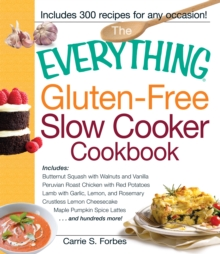 The Everything Gluten-Free Slow Cooker Cookbook : Includes Butternut Squash with Walnuts and Vanilla, Peruvian Roast Chicken with Red Potatoes, Lamb with Garlic, Lemon, and Rosemary, Crustless Lemon C, Paperback / softback Book