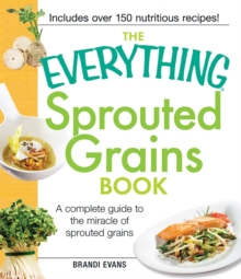 The Everything Sprouted Grains Book : A complete guide to the miracle of sprouted grains, EPUB eBook