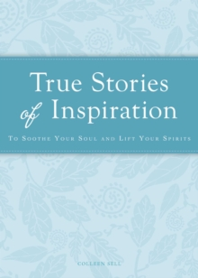 True Stories of Inspiration : To soothe your soul and lift your spirits, EPUB eBook